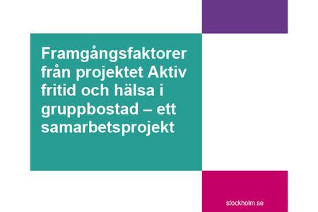 Framgångsfaktorer från projektet Aktiv fritid och hälsa i gruppbostad Rapport 2015