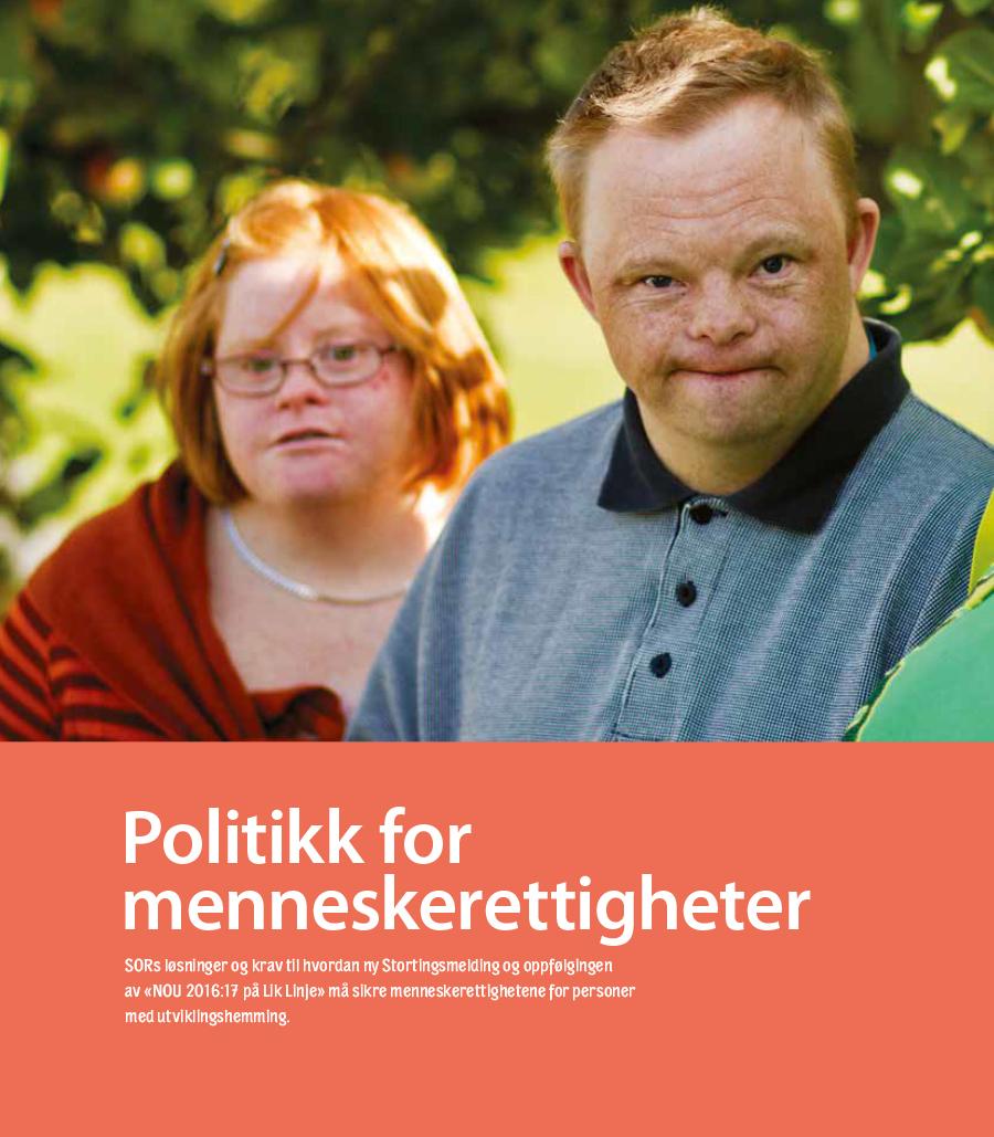 Omslagsbilde til rapporten Politikk for menneskerettigheter - SORs løsninger og krav til hvordan ny Stortingsmelding og oppfølgingen av «NOU 2016:17 på Lik Linje» må sikre menneskerettighetene for personer med utviklingshemming.